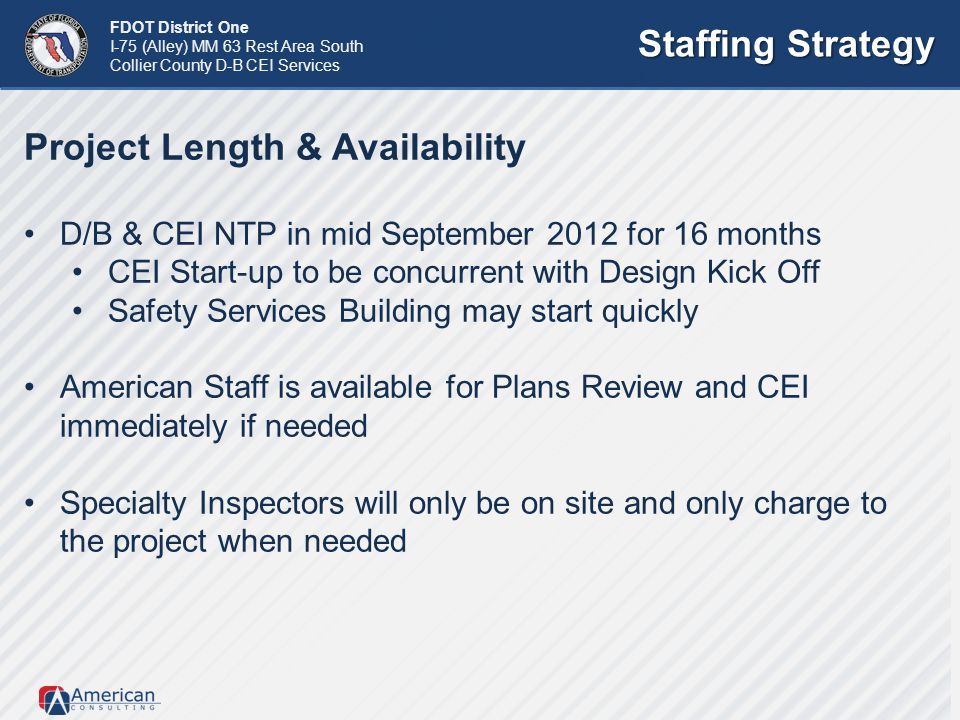 FDOT District One I-75 (Alley) MM 63 Rest Area South Collier County D-B CEI Services Staffing Strategy Project Length & Availability D/B & CEI NTP in