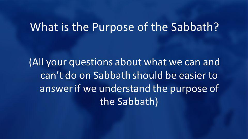 What is the Purpose of the Sabbath? (All your questions about what we can and cant do on Sabbath should be easier to answer if we understand the purpo