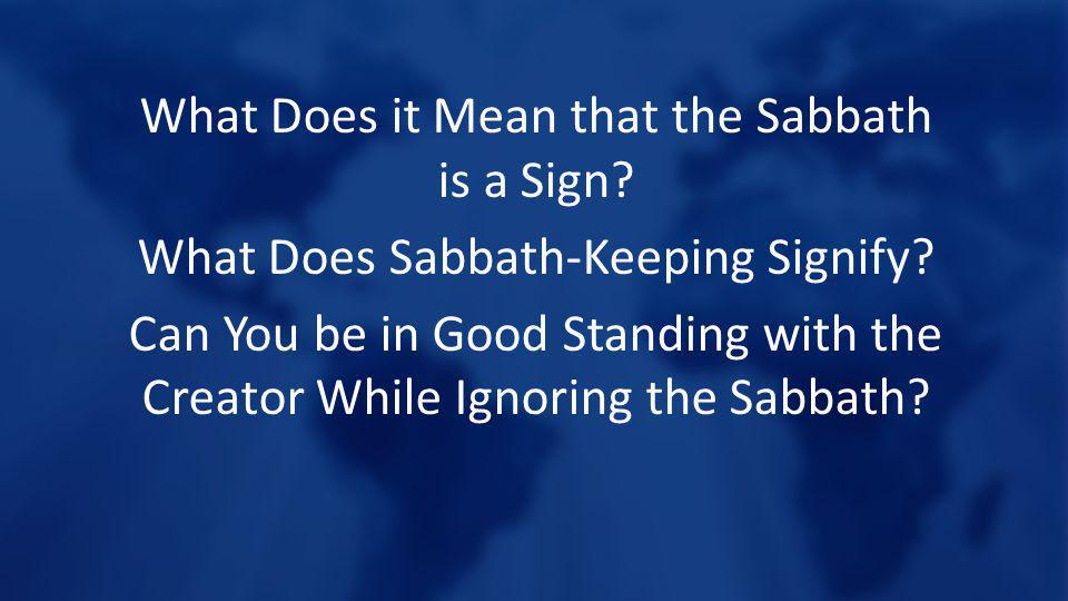What Does it Mean that the Sabbath is a Sign. What Does Sabbath-Keeping Signify.