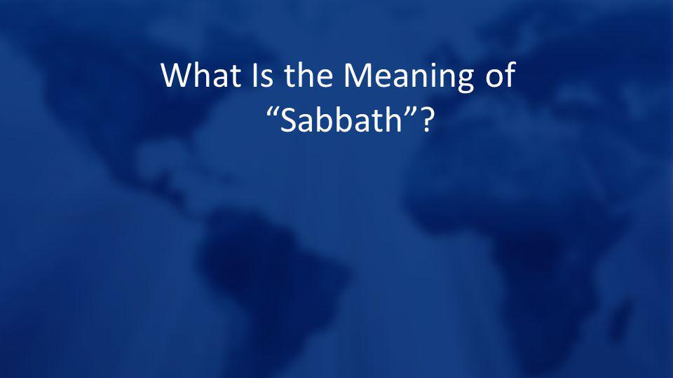 What Is the Meaning of Sabbath