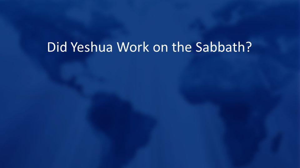 Did Yeshua Work on the Sabbath?