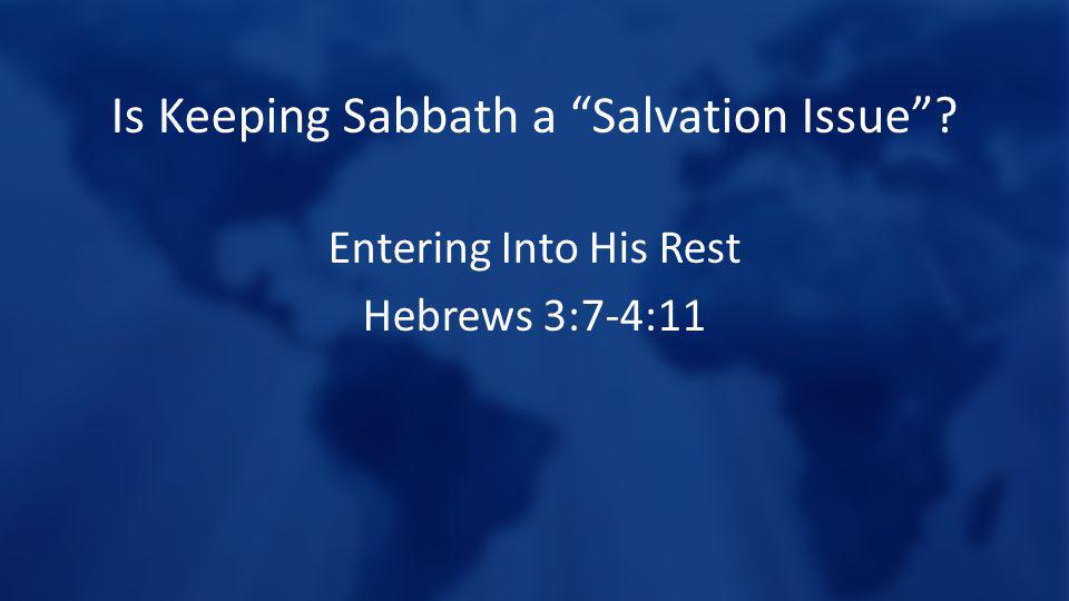 Is Keeping Sabbath a Salvation Issue Entering Into His Rest Hebrews 3:7-4:11