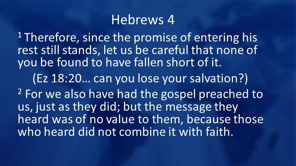 Hebrews 4 1 Therefore, since the promise of entering his rest still stands, let us be careful that none of you be found to have fallen short of it. (E
