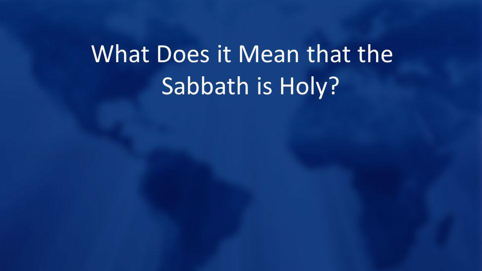 What Does it Mean that the Sabbath is Holy