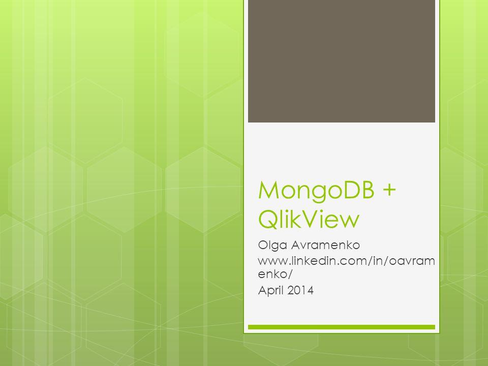 MongoDB + QlikView Olga Avramenko www.linkedin.com/in/oavram enko/ April 2014