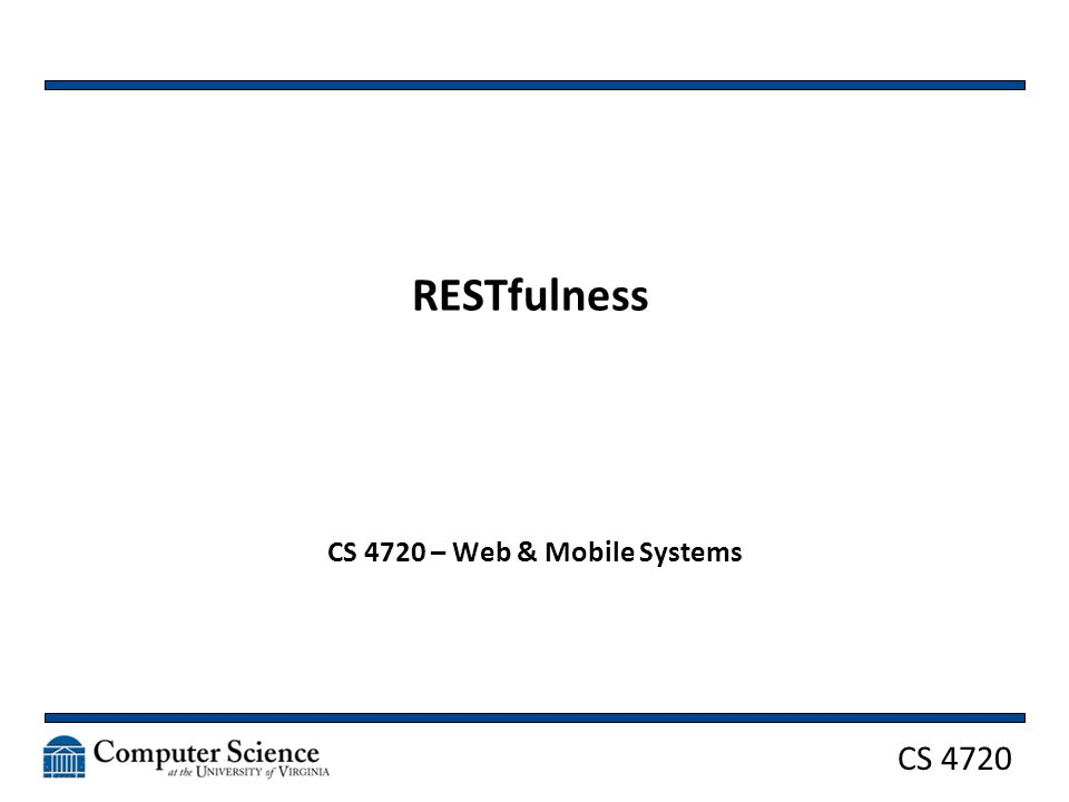 CS 4720 RESTfulness CS 4720 – Web & Mobile Systems