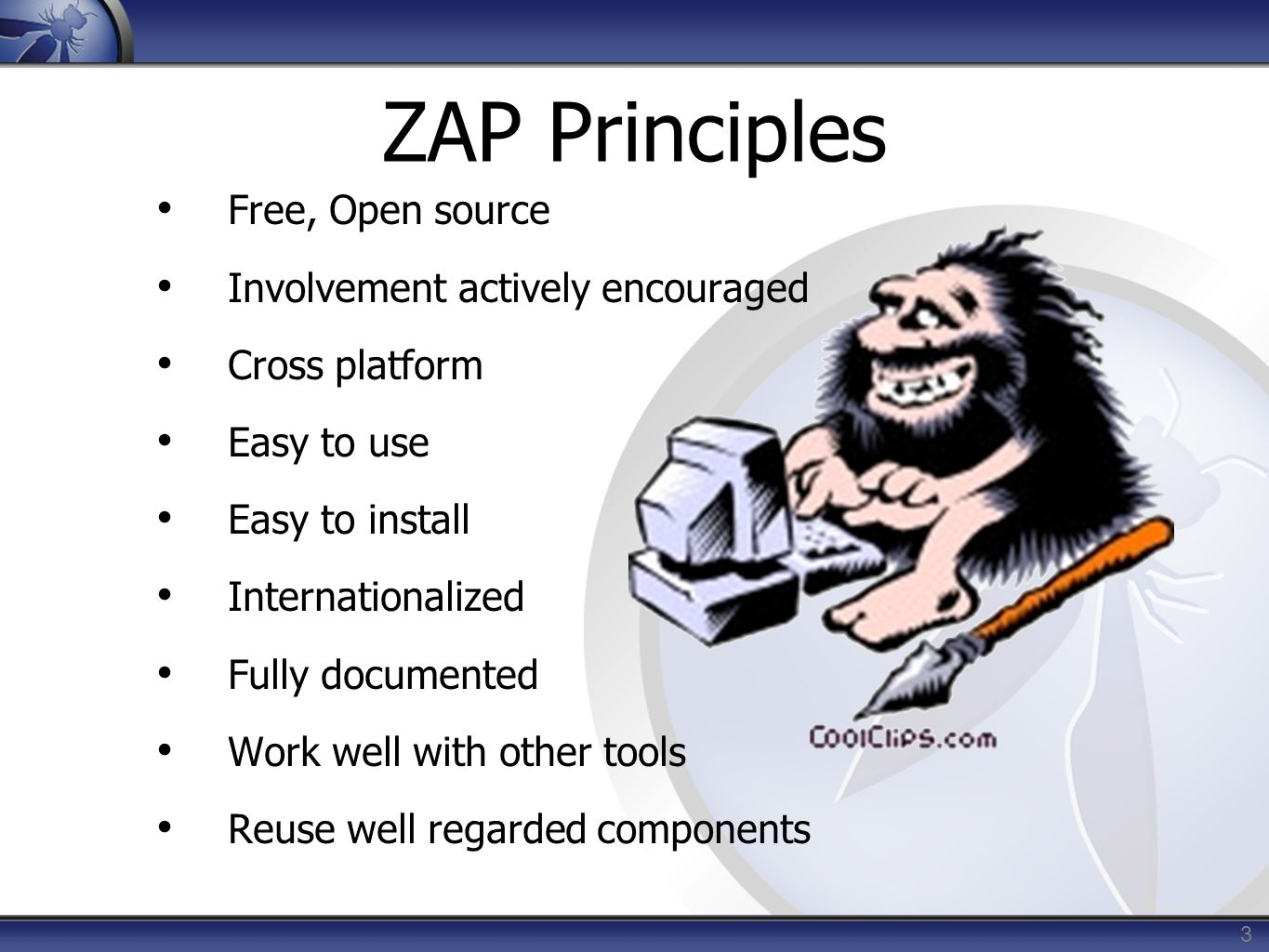 3 ZAP Principles Free, Open source Involvement actively encouraged Cross platform Easy to use Easy to install Internationalized Fully documented Work well with other tools Reuse well regarded components