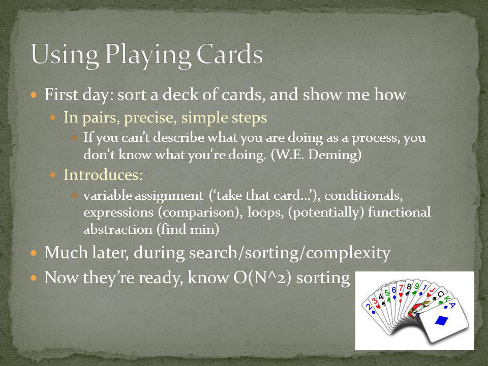 First day: sort a deck of cards, and show me how In pairs, precise, simple steps If you cant describe what you are doing as a process, you don't know