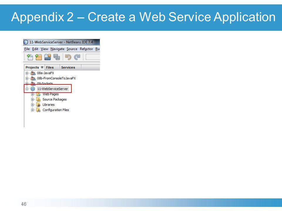 Appendix 2 – Create a Web Service Application 46