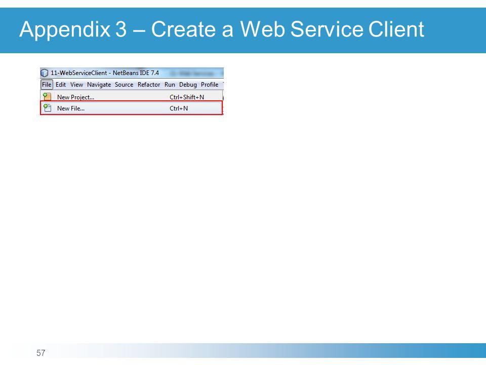 Appendix 3 – Create a Web Service Client 57