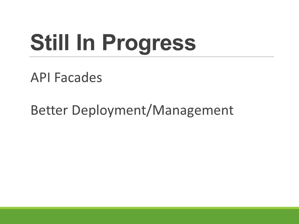 Still In Progress API Facades Better Deployment/Management