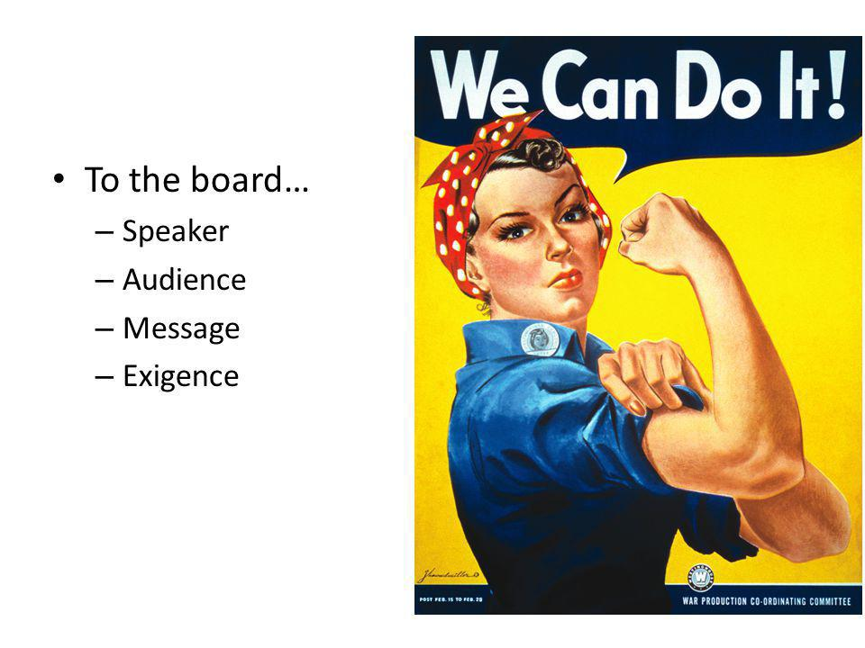 To the board… – Speaker – Audience – Message – Exigence