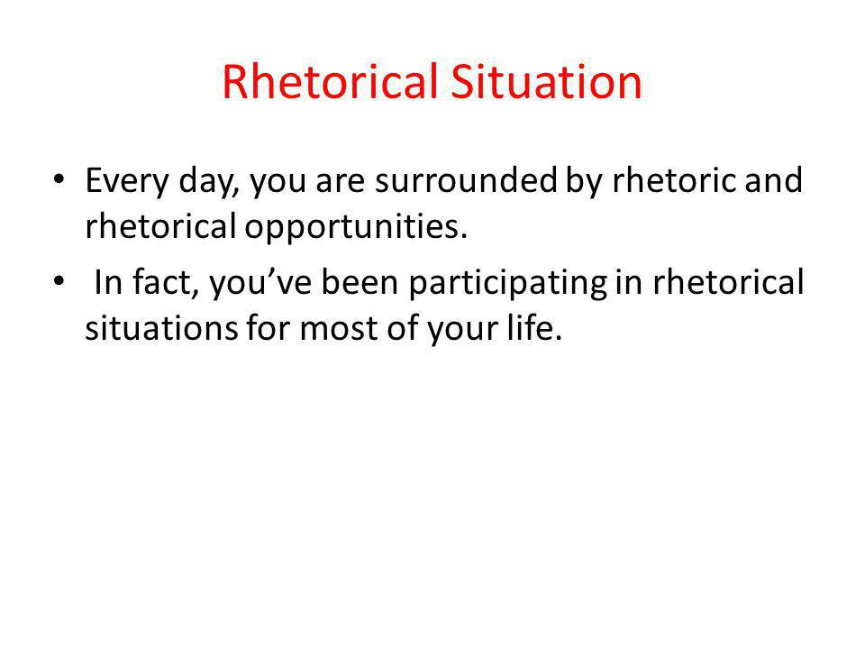 Daily Rhetorical Situations Take a few minutes to list the kinds of writing you do every day.