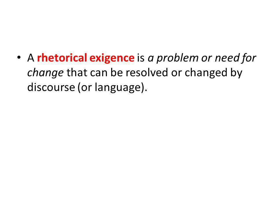 Decide whether each problem listed below is also a rhetorical exigence.