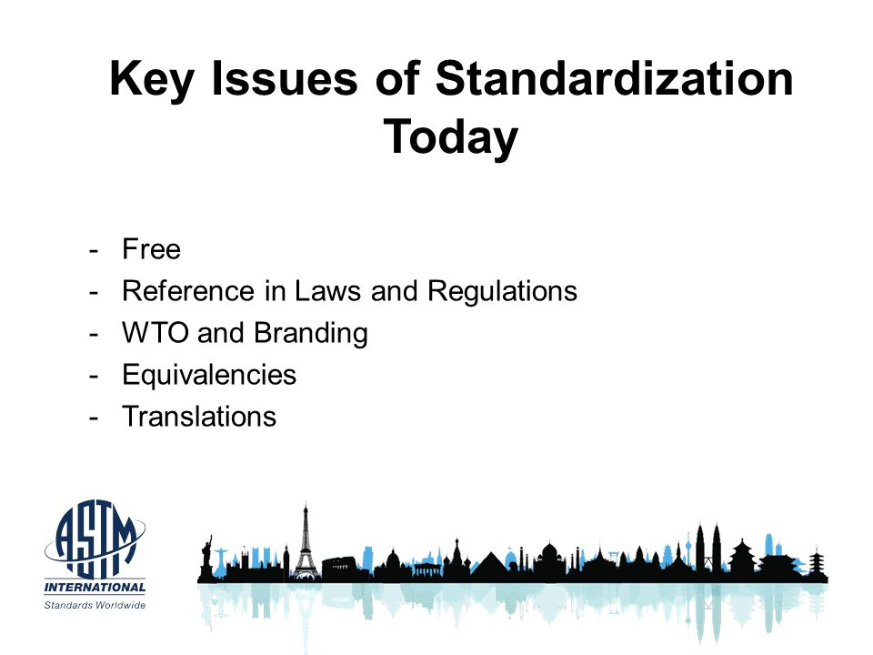 Key Issues of Standardization Today -Free -Reference in Laws and Regulations -WTO and Branding -Equivalencies -Translations