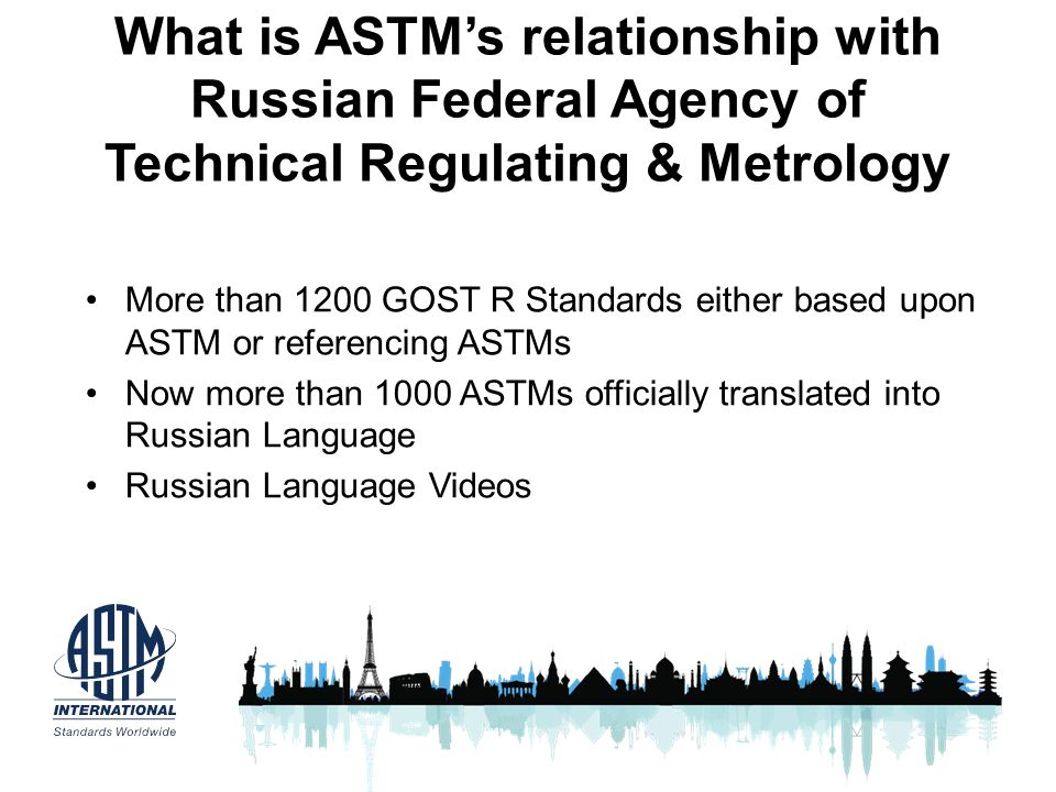 What is ASTMs relationship with Russian Federal Agency of Technical Regulating & Metrology More than 1200 GOST R Standards either based upon ASTM or r