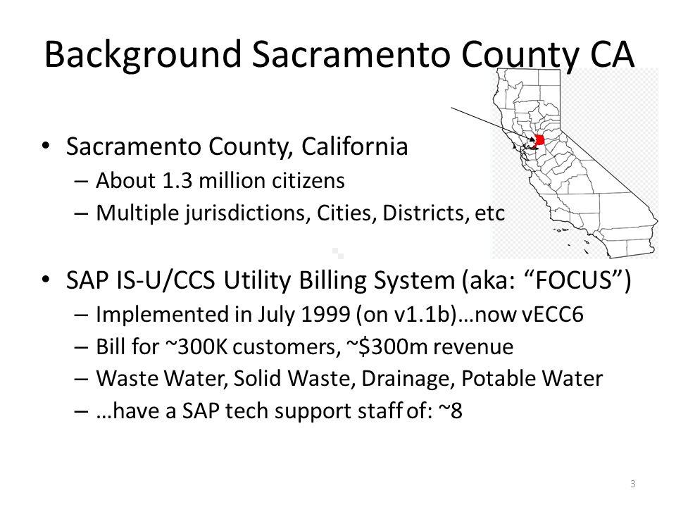 3 Background Sacramento County CA Sacramento County, California – About 1.3 million citizens – Multiple jurisdictions, Cities, Districts, etc SAP IS-U