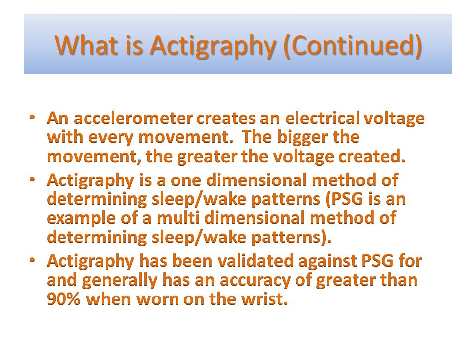 What is Actigraphy (Continued)