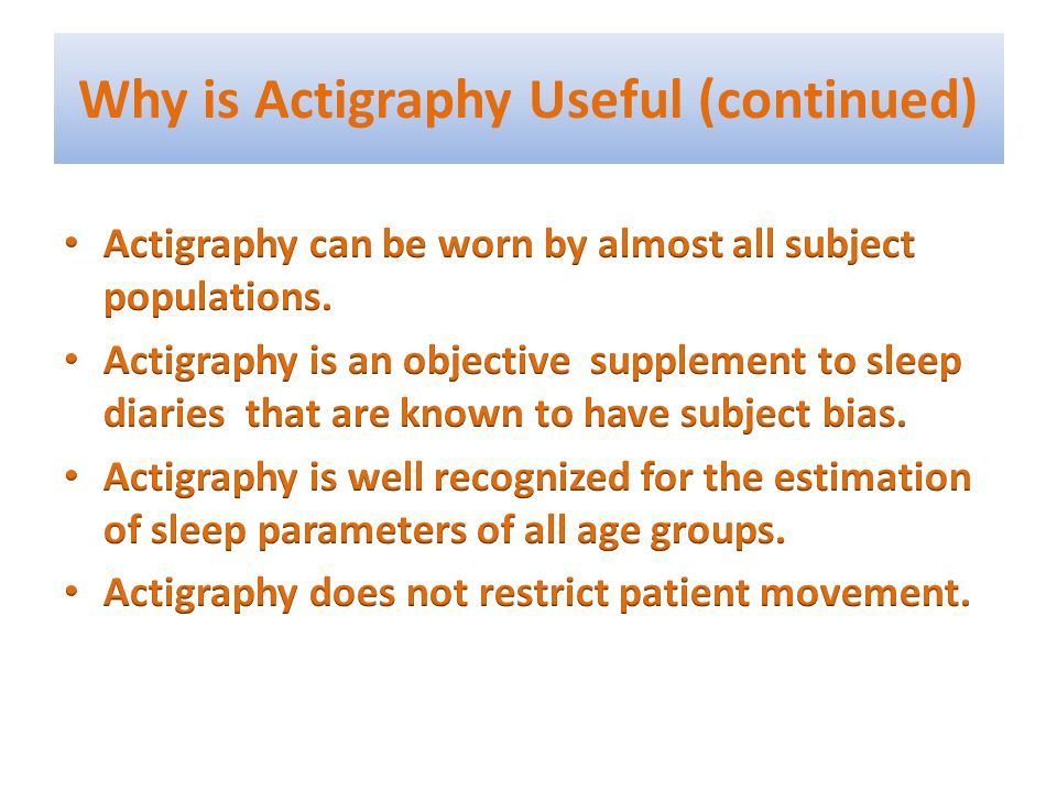 Why is Actigraphy Useful (continued)