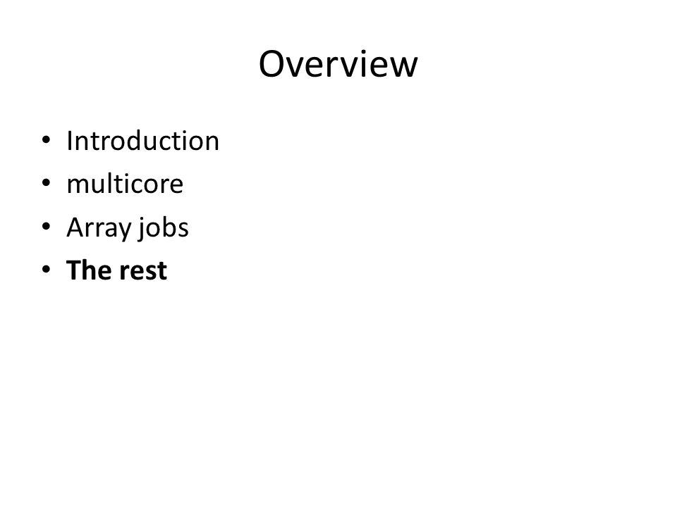 Overview Introduction multicore Array jobs The rest