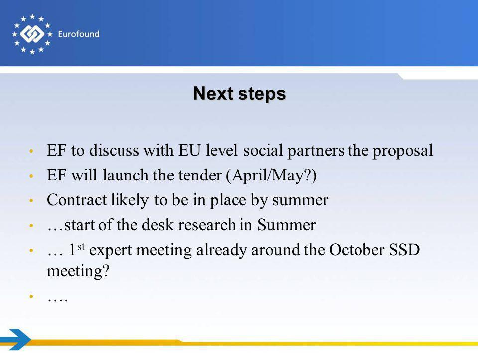Next steps EF to discuss with EU level social partners the proposal EF will launch the tender (April/May?) Contract likely to be in place by summer …s
