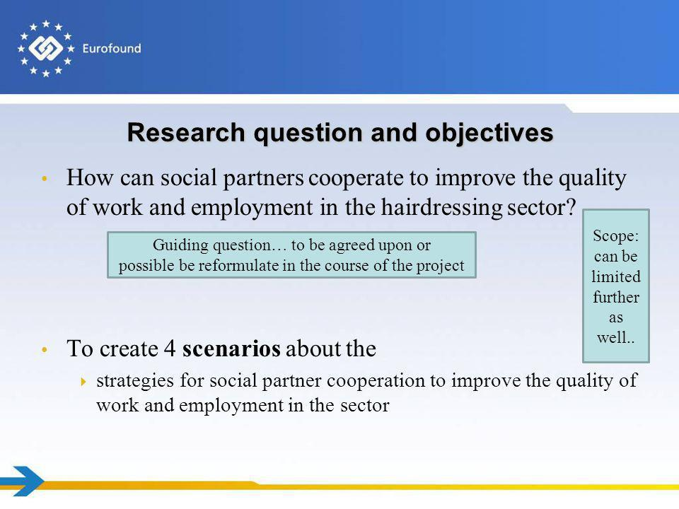 Research question and objectives How can social partners cooperate to improve the quality of work and employment in the hairdressing sector? To create