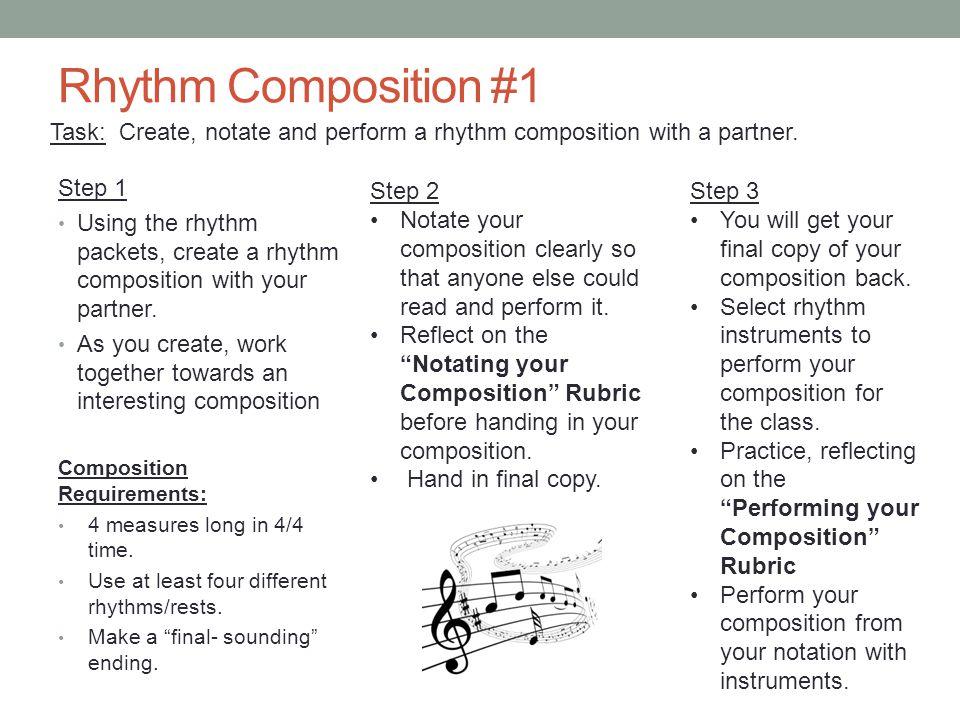 Rhythm Composition #1 Step 1 Using the rhythm packets, create a rhythm composition with your partner. As you create, work together towards an interest
