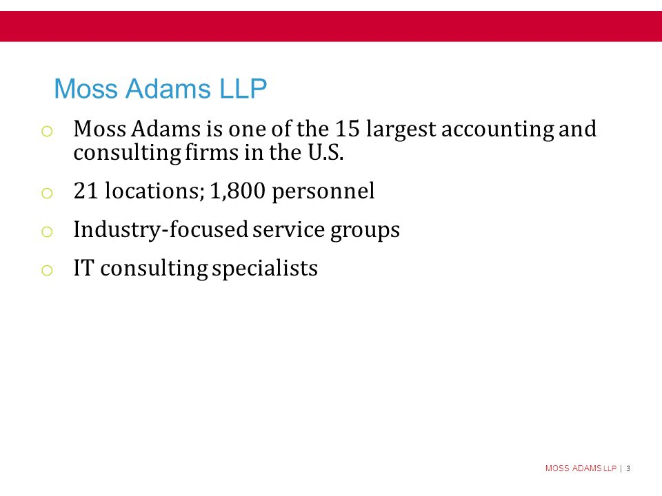 MOSS ADAMS LLP | 3 Moss Adams LLP 3 o Moss Adams is one of the 15 largest accounting and consulting firms in the U.S.