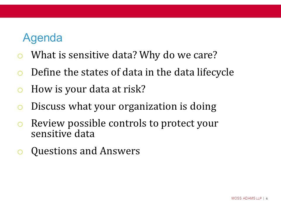 MOSS ADAMS LLP | 4 Agenda o What is sensitive data.