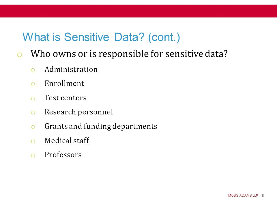 MOSS ADAMS LLP | 8 What is Sensitive Data. (cont.) o Who owns or is responsible for sensitive data.