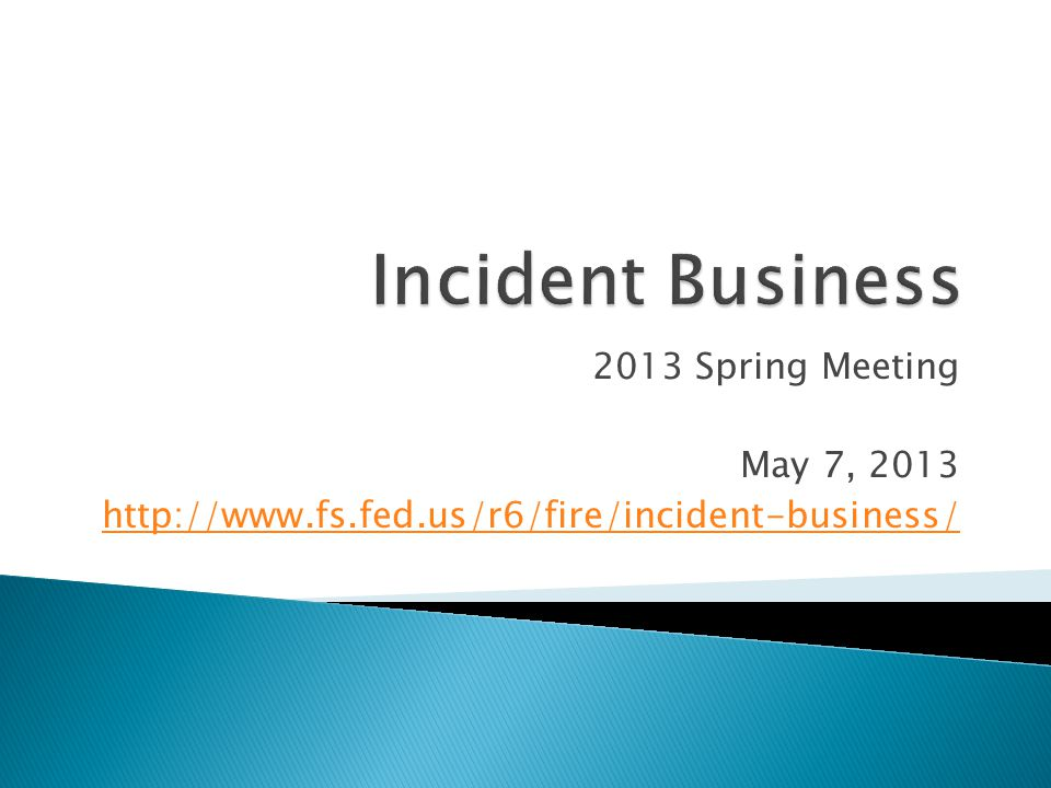 2013 Spring Meeting May 7, 2013 http://www.fs.fed.us/r6/fire/incident-business/