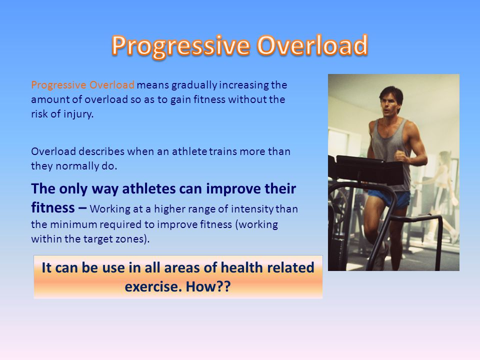 Progressive Overload means gradually increasing the amount of overload so as to gain fitness without the risk of injury. Overload describes when an at