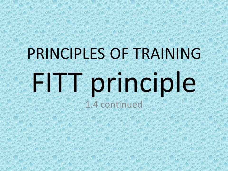 PRINCIPLES OF TRAINING FITT principle 1.4 continued