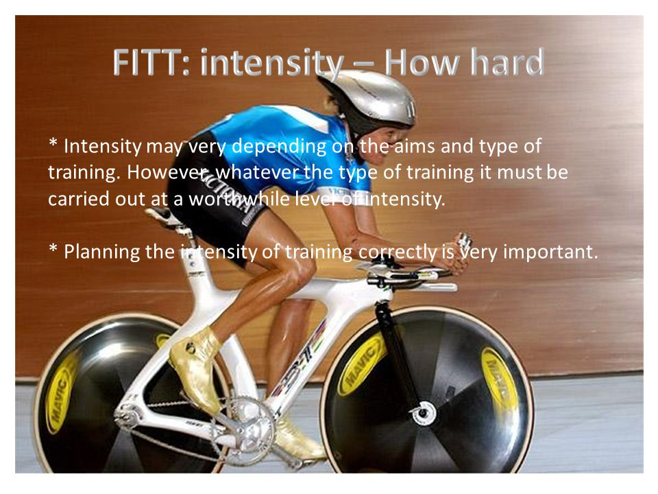 * Intensity may very depending on the aims and type of training. However, whatever the type of training it must be carried out at a worthwhile level o