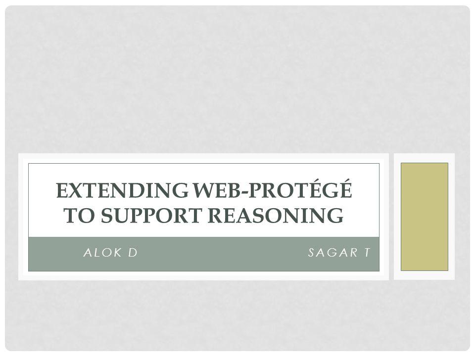 ALOK D SAGAR T EXTENDING WEB-PROTÉGÉ TO SUPPORT REASONING