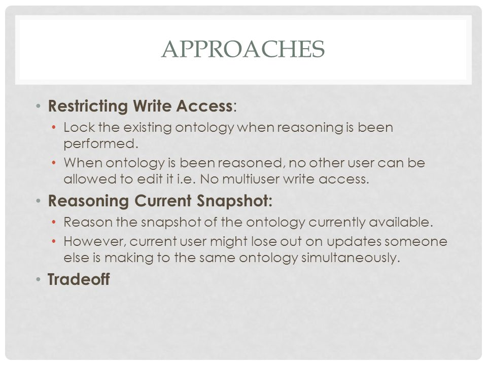 APPROACHES Restricting Write Access : Lock the existing ontology when reasoning is been performed.