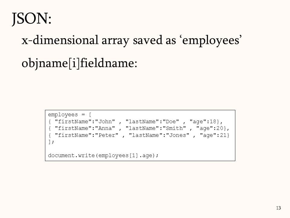 x-dimensional array saved as employees objname[i]fieldname: JSON: 13 employees = [ {
