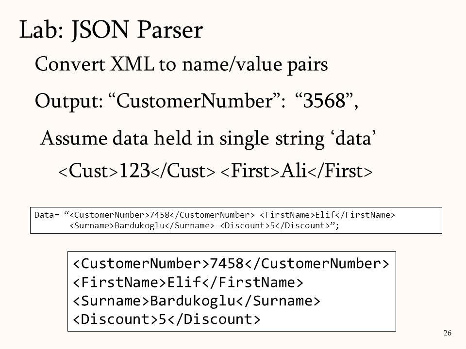 Lab: JSON Parser 26 7458 Elif Bardukoglu 5 Convert XML to name/value pairs Output: CustomerNumber: 3568, Assume data held in single string data 123 Al