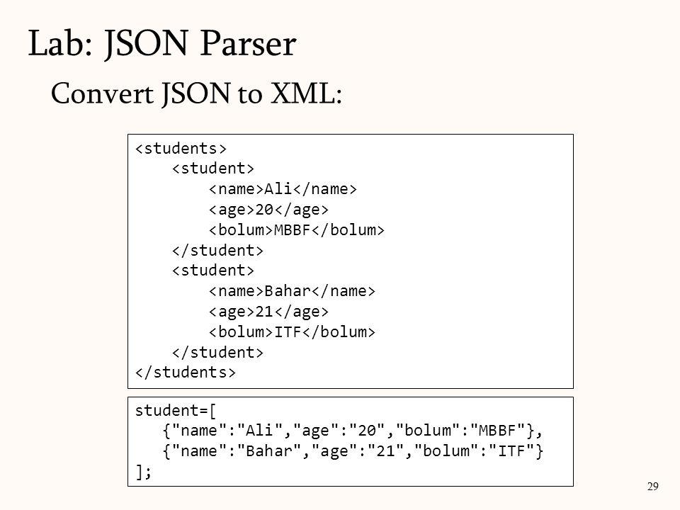 Lab: JSON Parser 29 Convert JSON to XML: Ali 20 MBBF Bahar 21 ITF student=[ {