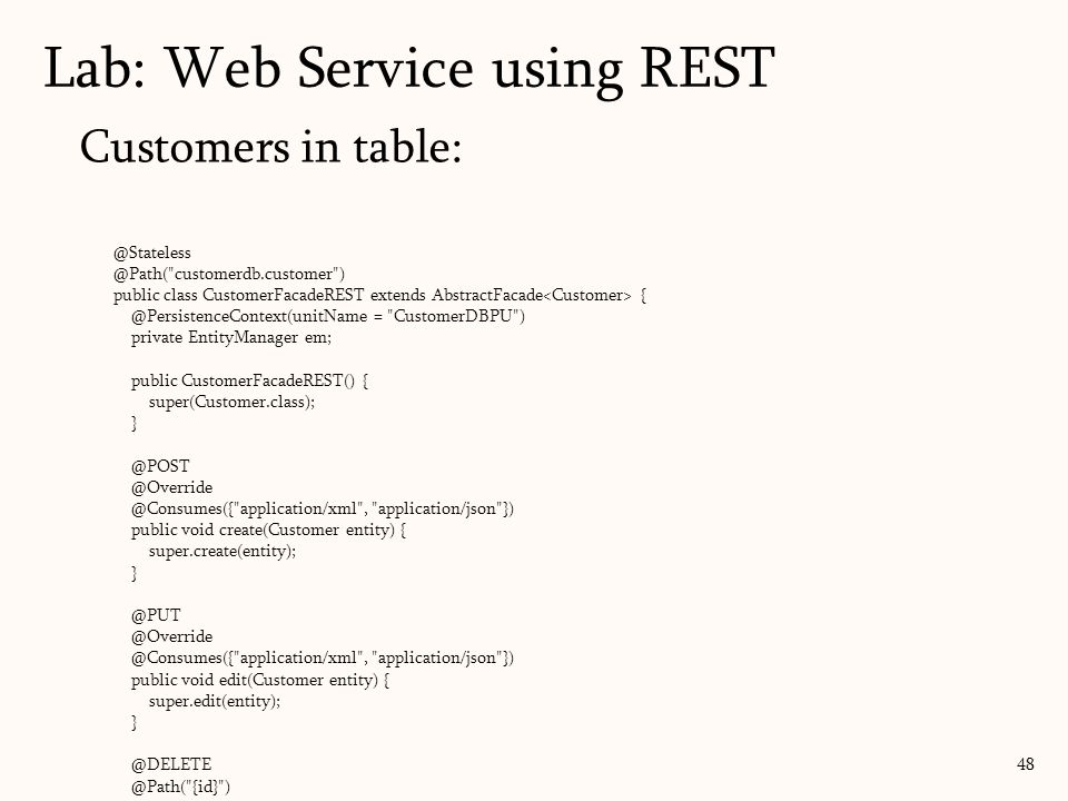 Customers in table: Lab: Web Service using REST 48 @Stateless @Path(