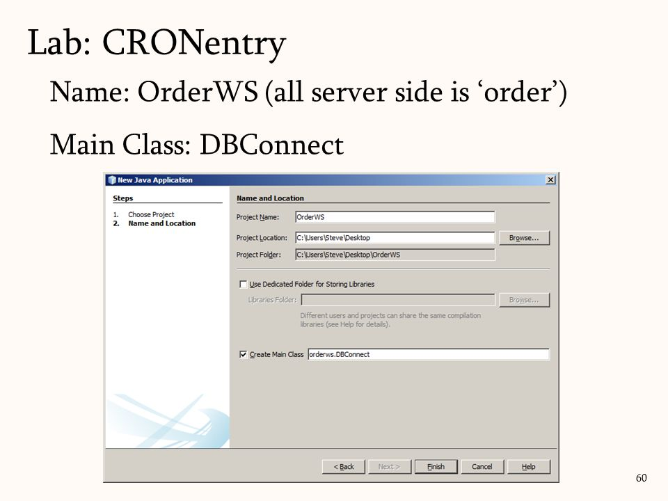 Name: OrderWS (all server side is order) Main Class: DBConnect Lab: CRONentry 60