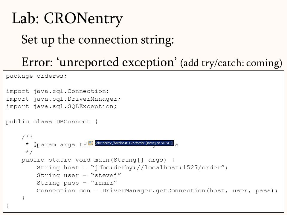 Set up the connection string: Error: unreported exception (add try/catch: coming) Lab: CRONentry 63 package orderws; import java.sql.Connection; impor