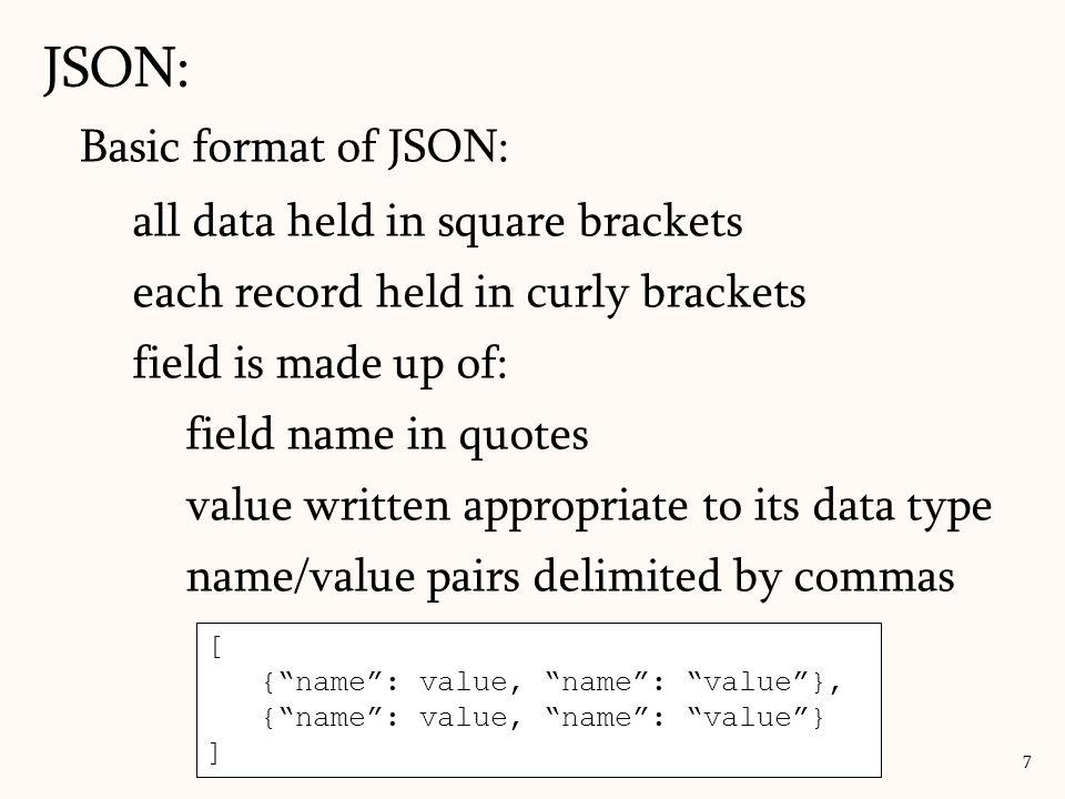 JSON formatting options: JSON: 8 http://www.json.org/ Ajax format for JSON employees = [ { firstName : John , lastName : Doe , age : 18 }, { firstName : Peter , lastName : Jones , age : 21 } ];