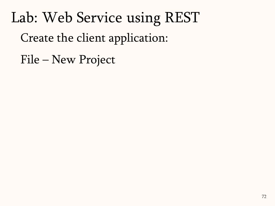 Create the client application: File – New Project Lab: Web Service using REST 72