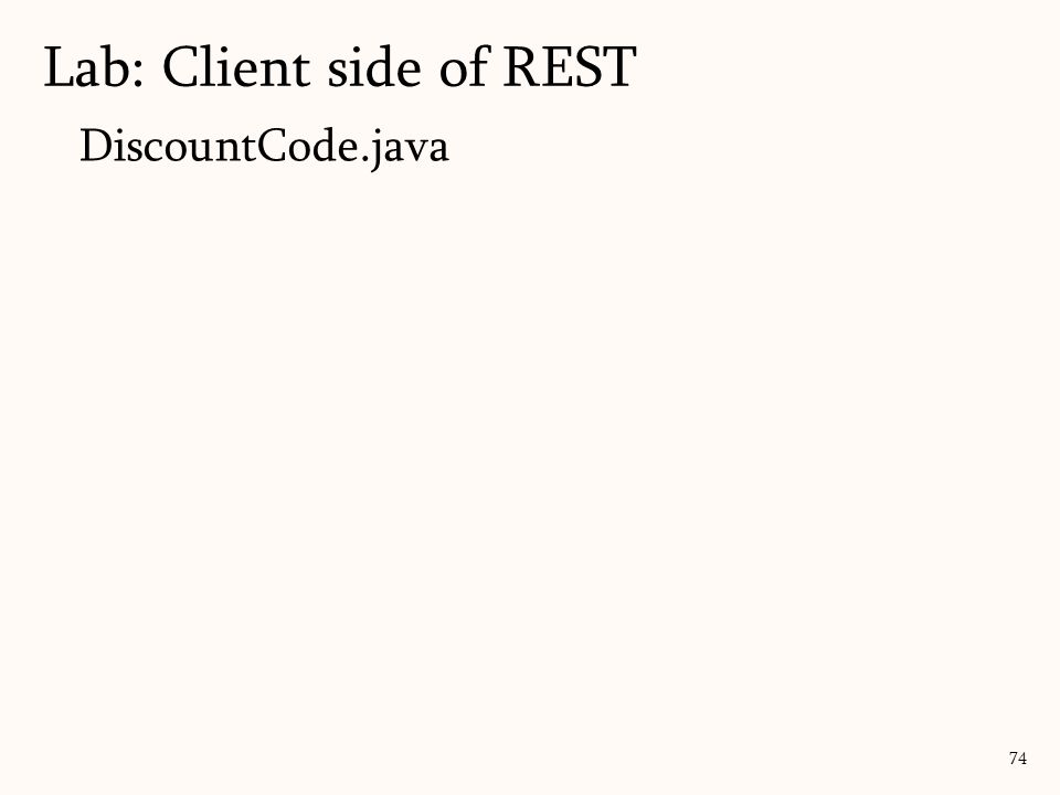 DiscountCode.java Lab: Client side of REST 74
