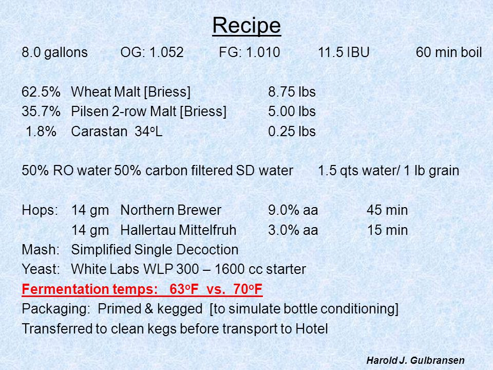 Wheat Malt Proteins cause: –Cloudiness –Flavor stability problems –Wheat beers must be consumed fresh Wheat lacks a husk –The aleurone layer is one cell thick –More difficult to malt than barley –Mash is thicker –Lautering problems [maximum 70% wheat malt in a grist] Harold J.