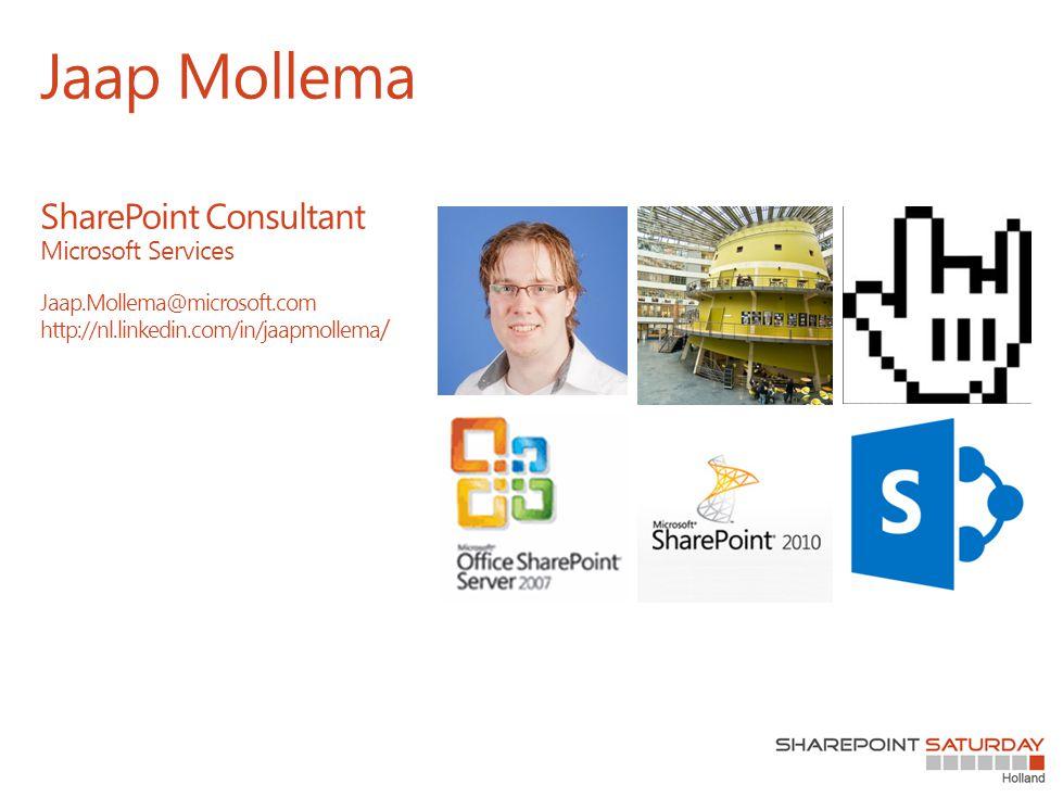 Jaap Mollema SharePoint Consultant Microsoft Services Jaap.Mollema@microsoft.com http://nl.linkedin.com/in/jaapmollema /