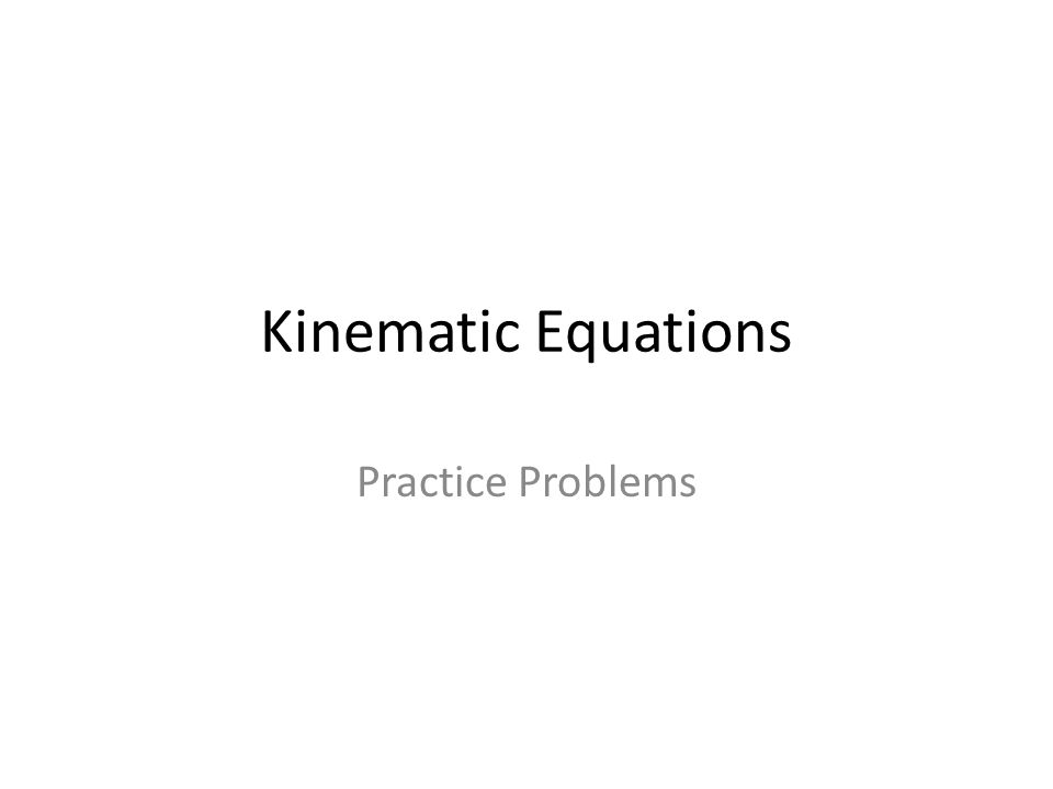 Kinematic Equations Practice Problems
