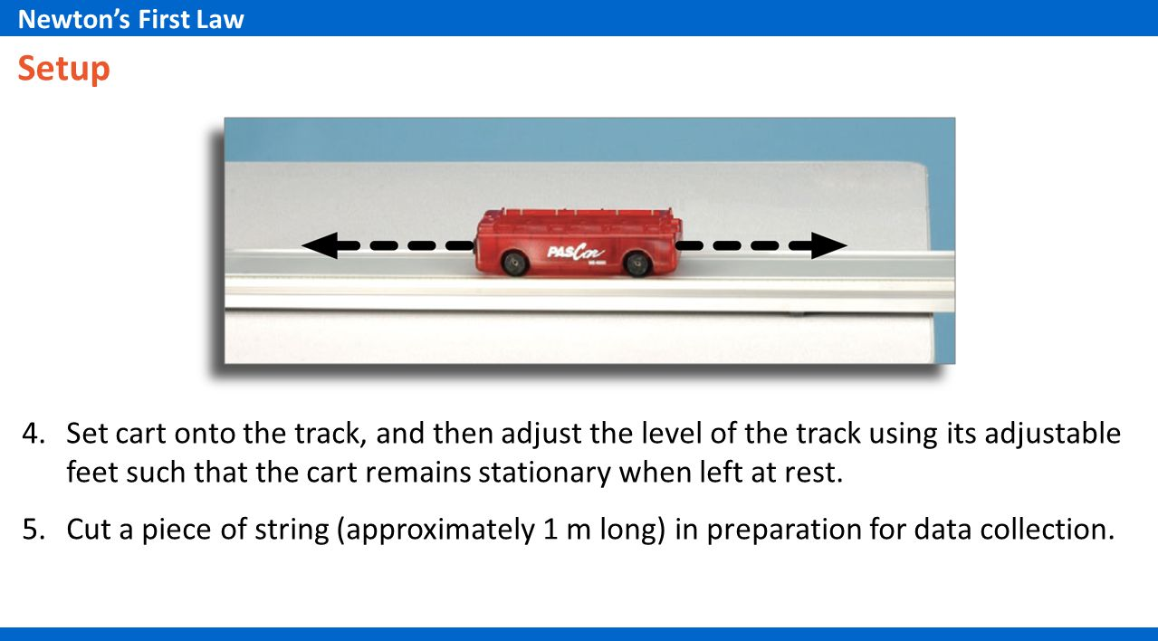 4.Set cart onto the track, and then adjust the level of the track using its adjustable feet such that the cart remains stationary when left at rest. 5
