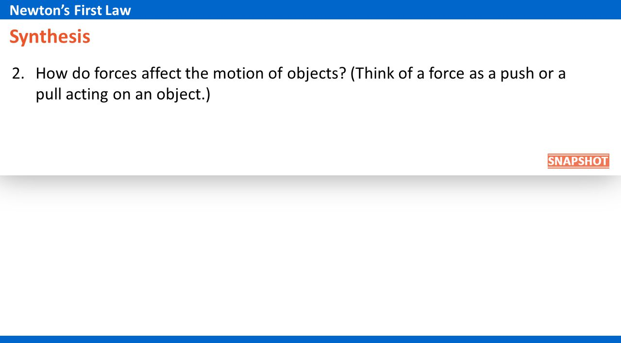 Synthesis 2.How do forces affect the motion of objects? (Think of a force as a push or a pull acting on an object.) Newtons First Law
